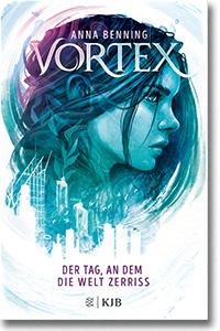 """Cover: Anna Benning """"Vortex – Der Tag, an dem die Welt zerriss"""""""